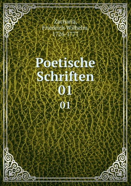 Friedrich Wilhelm Zachariä Poetische Schriften. 01