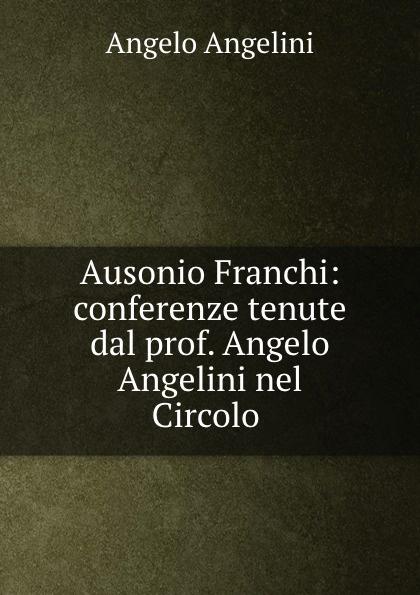 Ausonio Franchi: conferenze tenute dal prof. Angelo Angelini nel Circolo .