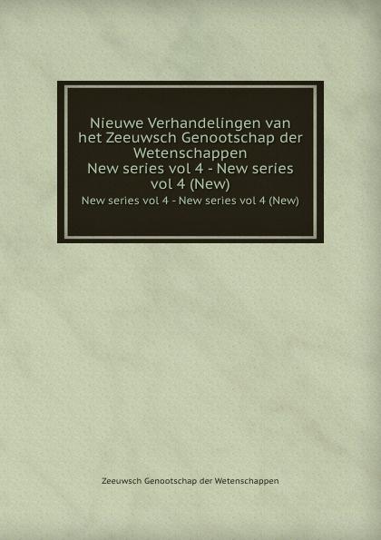 Zeeuwsch Genootschap der Wetenschappen Nieuwe Verhandelingen van het Zeeuwsch Genootschap der Wetenschappen. New series vol 4 - New series vol 4 (New)