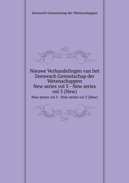 Zeeuwsch Genootschap der Wetenschappen Nieuwe Verhandelingen van het Zeeuwsch Genootschap der Wetenschappen. New series vol 3 - New series vol 3 (New)
