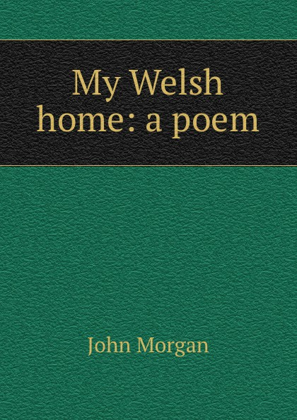 My Welsh home: a poem