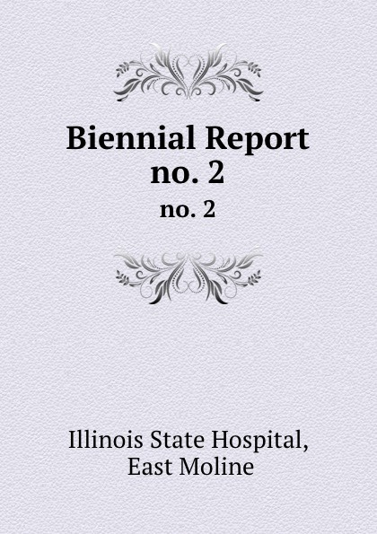 Illinois State Hospital Biennial Report. no. 2