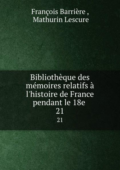 François Barrière Bibliotheque des memoires relatifs a l.histoire de France pendant le 18e . 21 mathurin lescure bibliotheque des memoires relatifs a l histoire de france pendant le 18e siecle 01