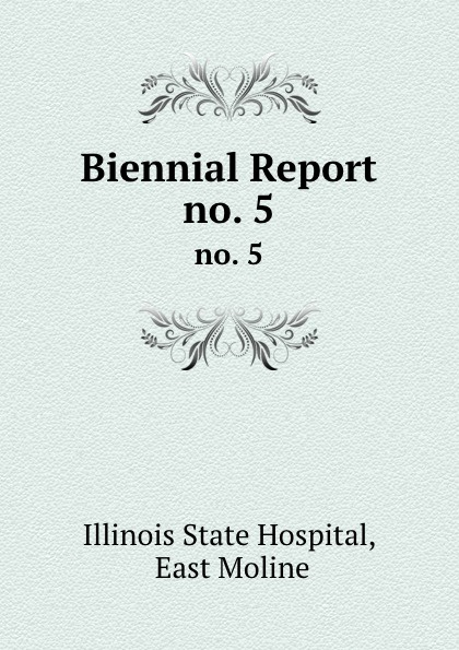 Illinois State Hospital Biennial Report. no. 5
