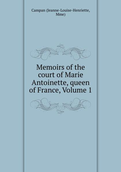 лучшая цена Jeanne-Louise-Henriette Memoirs of the court of Marie Antoinette, queen of France, Volume 1