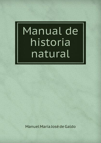 Manuel María José de Galdo Manual de historia natural josé maría da graça affreizo compendio de historia de portugal