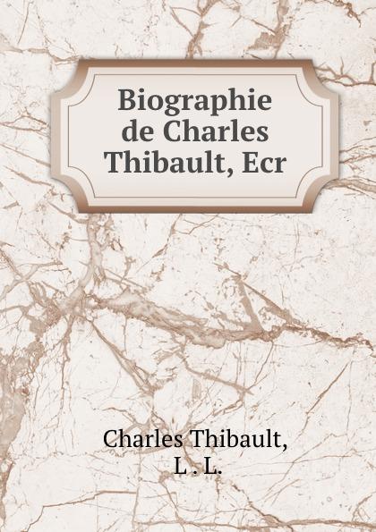 лучшая цена Charles Thibault Biographie de Charles Thibault, Ecr.