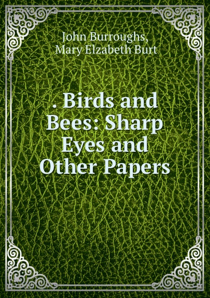 . Birds and Bees: Sharp Eyes and Other Papers