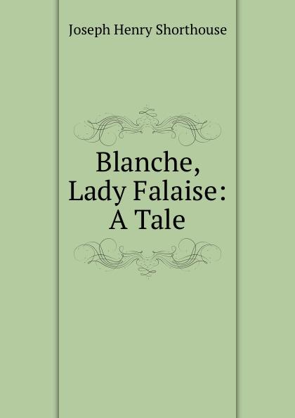 Joseph Henry Shorthouse Blanche, Lady Falaise: A Tale