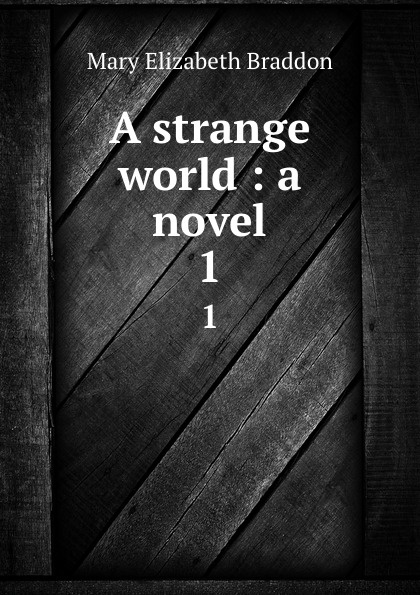 M. E. Braddon A strange world : a novel. 1