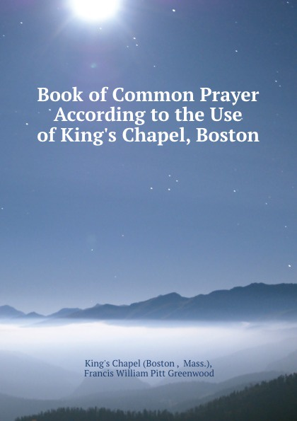 Book of Common Prayer According to the Use of King.s Chapel, Boston