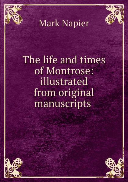 лучшая цена Mark Napier The life and times of Montrose: illustrated from original manuscripts .