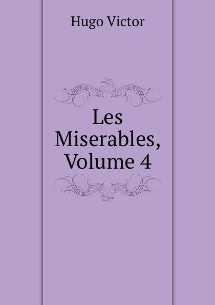 H. C. O. Huss Les Miserables, Volume 4 h c o huss les miserables volume 1