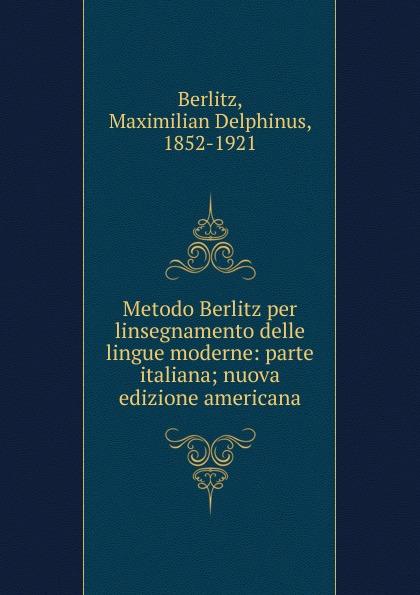 Maximilian Delphinus Berlitz Metodo Berlitz per linsegnamento delle lingue moderne: parte italiana; nuova edizione americana german verb berlitz handbook