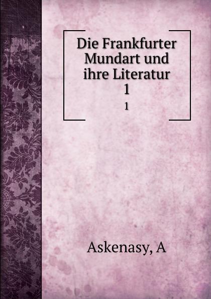 A. Askenasy Die Frankfurter Mundart und ihre Literatur. 1