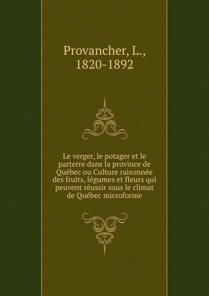 Фото - L. Provancher Le verger, le potager et le parterre dans la province de Quebec ou Culture raisonnee des fruits, legumes et fleurs qui peuvent reussir sous le climat de Quebec microforme legumes