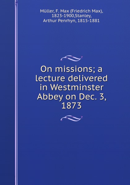 On missions; a lecture delivered in Westminster Abbey on Dec. 3, 1873