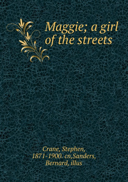 Stephen Crane Maggie; a girl of the streets d h lawrence stephen crane the fox maggie a girl of the streets