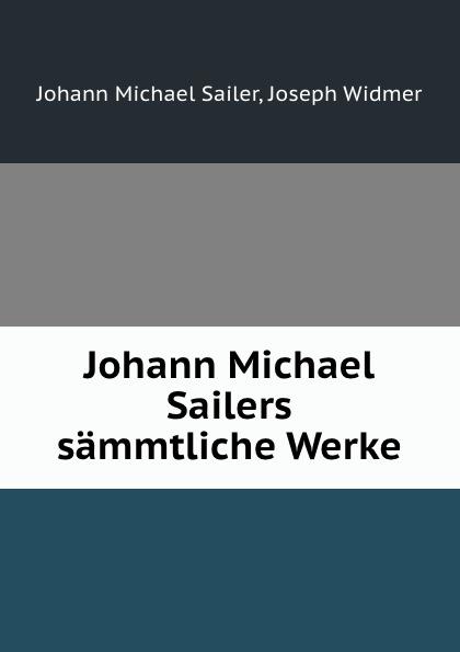 Johann Michael Sailer Johann Michael Sailers sammtliche Werke johann michael sailer paradisus animae sive libellus de virtutibus latin edition
