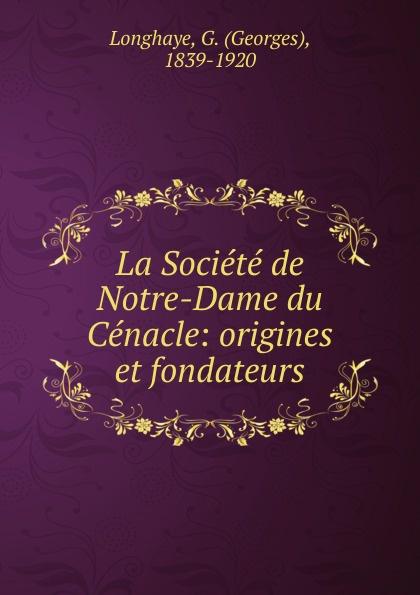 La Societe de Notre-Dame du Cenacle: origines et fondateurs