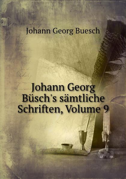 Johann Georg Buesch Johann Georg Busch.s samtliche Schriften, Volume 9 johann georg buesch johann georg busch s samtliche schriften volume 11 german edition
