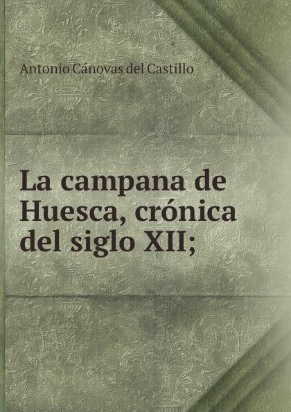 Castillo Antonio Cánovas La campana de Huesca, cronica del siglo XII; toros huesca viernes