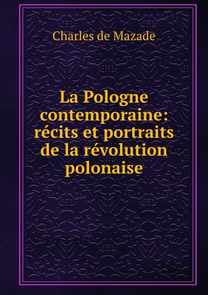 Charles de Mazade La Pologne contemporaine: recits et portraits de la revolution polonaise