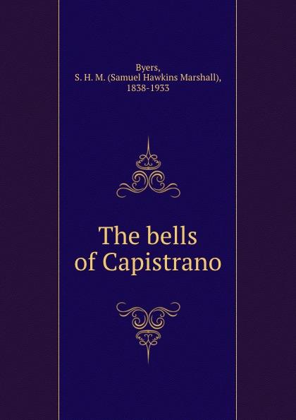 Samuel Hawkins Marshall Byers The bells of Capistrano byers samuel hawkins marshall with fire and sword