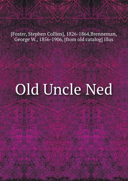 Stephen Collins Foster Old Uncle Ned
