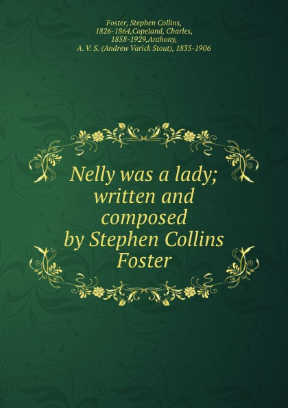 Stephen Collins Foster Nelly was a lady; written and composed by Stephen Collins Foster