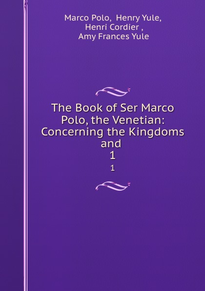 Marco Polo The Book of Ser Marco Polo, the Venetian: Concerning the Kingdoms and . 1 недорго, оригинальная цена