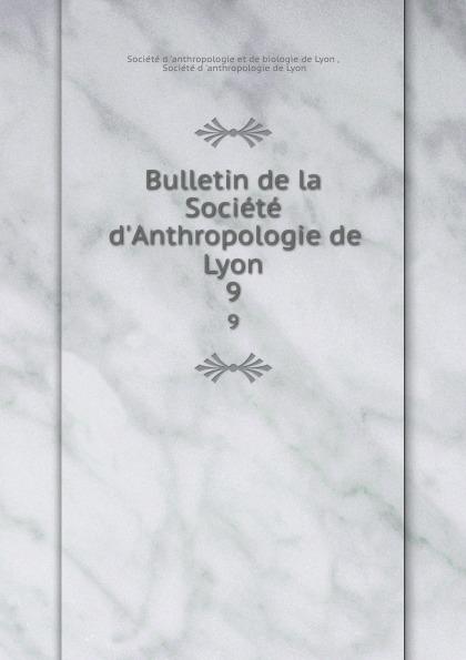 Bulletin de la Societe d.Anthropologie de Lyon. 9