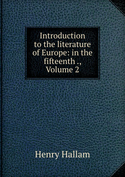 Introduction to the literature of Europe: in the fifteenth ., Volume 2