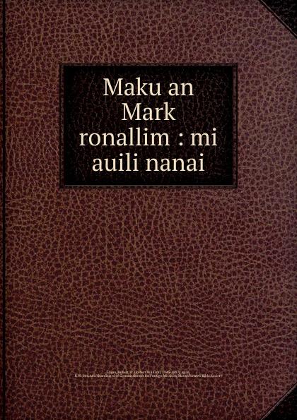 Robert William Logan Maku an Mark ronallim : mi auili nanai robert william logan maku an luk kapas allim auli nanai