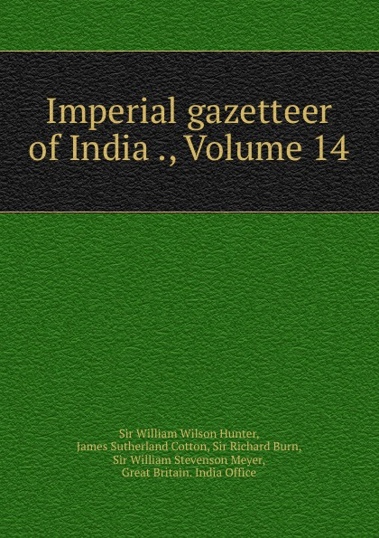 William Wilson Hunter Imperial gazetteer of India ., Volume 14 hunter william wilson the imperial gazetteer of india volume 3