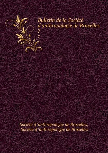 Bulletin de la Societe d.anthropologie de Bruxelles. 7