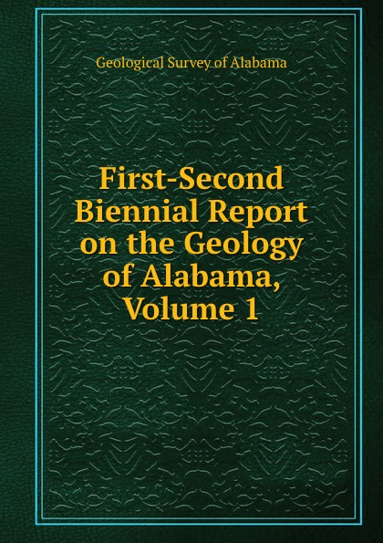 Geological Survey of Alabama First-Second Biennial Report on the Geology of Alabama, Volume 1