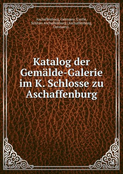 Germany. Castle Aschaffenburg Katalog der Gemalde-Galerie im K. Schlosse zu Aschaffenburg alligatoah aschaffenburg