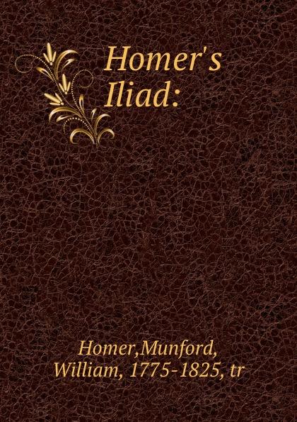 Munford Homer Homer.s Iliad: