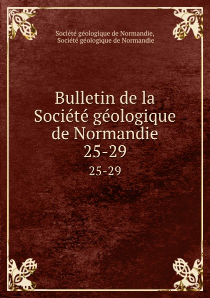 Bulletin de la Societe geologique de Normandie. 25-29