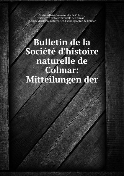 Bulletin de la Societe d.histoire naturelle de Colmar: Mitteilungen der .