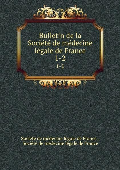 Bulletin de la Societe de medecine legale de France. 1-2