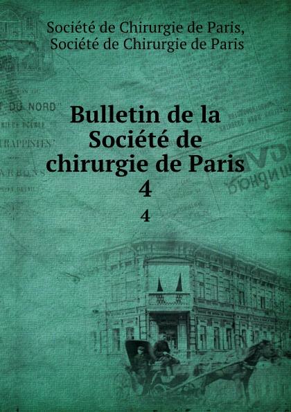 Bulletin de la Societe de chirurgie de Paris. 4