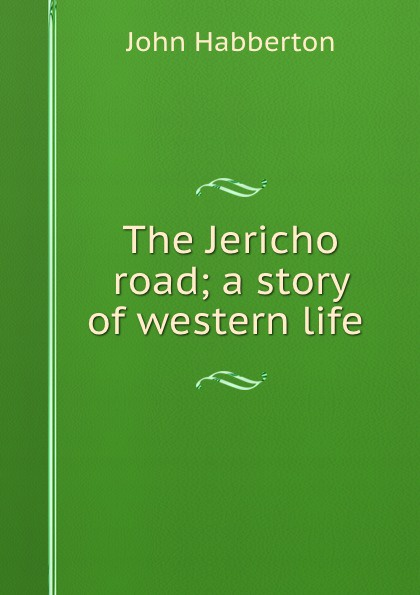 Habberton John The Jericho road; a story of western life