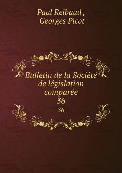 Paul Reibaud Bulletin de la Societe de legislation comparee. 36