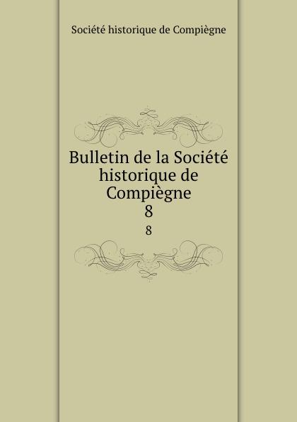 Bulletin de la Societe historique de Compiegne. 8