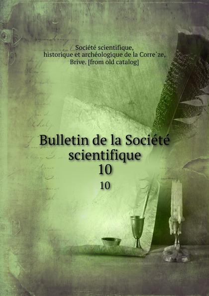 Bulletin de la Societe scientifique. 10