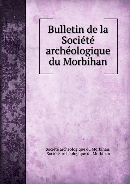 Bulletin de la Societe archeologique du Morbihan