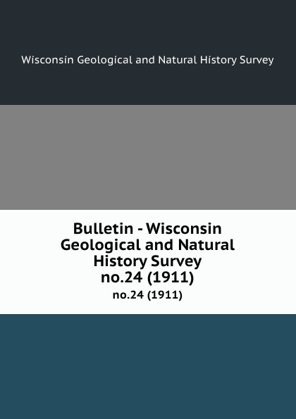 Bulletin - Wisconsin Geological and Natural History Survey. no.24 (1911)