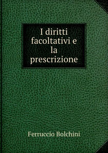 Ferruccio Bolchini I diritti facoltativi e la prescrizione ferruccio bolchini i diritti facoltativi e la prescrizione